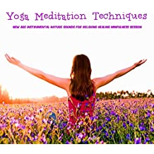 Yoga Meditation Techniques – New age Instrumental Nature Sounds for Relaxing Healing Minfulness Session