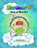 Mortimer's Book of Whatifs (A Children's Rhyming Picture Book) Kids (Fun when read with Mortimer's Sweet Retreat ebook for kids kindle book)