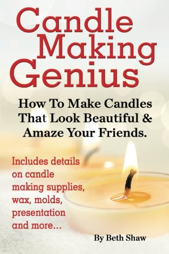 Candle Making Genius - How to Make Candles That Look Beautiful & Amaze Your Friends ()