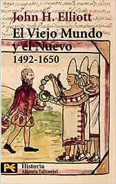 El Viejo Mundo y el Nuevo 1492-1650 El Libro De Bolsillo - Historia: Amazon.es: Elliott, John H., Sánchez Mantero, Rafael: Libros