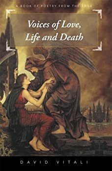 Voices of Love, Life and Death : A Book of Poetry from the Edge by [Vitali, David]
