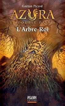 L'Arbre-Roi (Azura le double pays t. 1) (French Edition)
