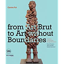 From Art Brut to Art Without Boundaries: A Century of Fascination through the Eyes ofHans Prinzhorn, Jean Dubuffet and Harald Szeemann