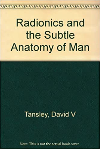 Book Radionics and the Subtle Anatomy of Man