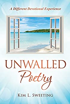 Unwalled Poetry: A Different Devotional Experience by [Sweeting, Kim L.]