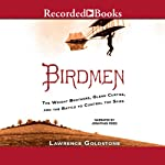 Birdmen: The Wright Brothers, Glenn Curtiss, and the Battle to Control the Skies | Lawrence Goldstone