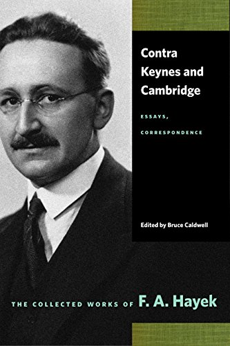 Contra Keynes And Cambridge: Essays, Correspondence (Collected Works of F. A. Hayek)