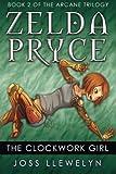 Zelda Pryce: the Clockwork Girl, Joss Llewelyn, 1478277890