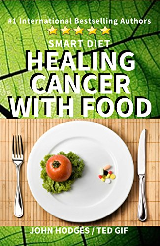 Smart Diet: Healing Cancer with Food (Healing with Nutrition Book 1) by John Hodges, Ted  Gif