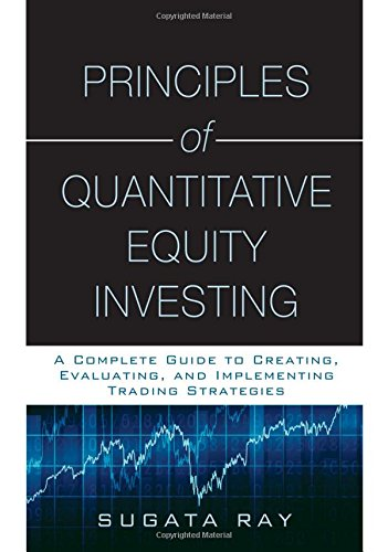 Principles of Quantitative Equity Investing: A Complete Guide to Creating, Evaluating, and Implementing Trading Strategies by FT Press