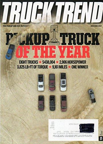 Truck Trend Magazine May June 2017 PICKUP TRUCK OF THE YEAR * EIGHT TRUCKS * $438,004 * 2,906 HORSEPOWER * 3,825 LB-FT OF TORQUE * 9,161 MILES * ONE WINNER