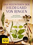 Das Heilwissen der Hildegard von Bingen: Naturheilmittel - Ernährung - Edelsteine