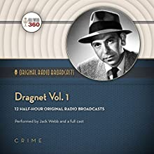 Dragnet, Vol. 1: Classic Radio Collection Radio/TV Program by  Hollywood 360 Narrated by Jack Webb,  full cast