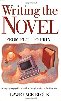 Writing the Novel: From Plot to Print by Lawrence Block (1985-09-03)