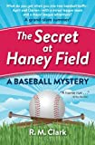 The Secret at Haney Field: A Baseball Mystery
