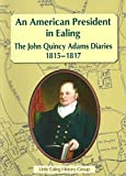img - for An American President in Ealing: The John Quincy Adams Diaries, 1815 - 1817 book / textbook / text book