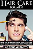 Hair Care : For MEN: How To: A Males Guide To Every Day Hair Care, Grooming & Hair Products (hair, mens hair care,  hair care rehab, hair care books, hairstyles for men, hair loss, mens style)