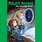Ahoy, Ghost Ship Ahead!: Pirate School #2 | Brian James