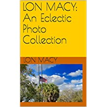 LON MACY: An Eclectic Photo Collection