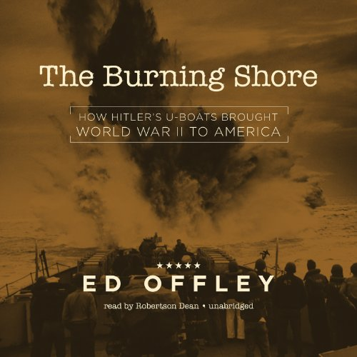The Burning Shore: How Hitler's U-Boats Brought World War II to America  (LIBRARY EDITION)