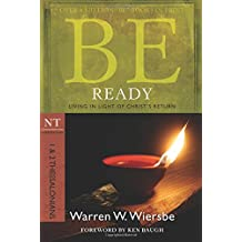 Be Ready: Living in Light of Christ's Return (NT Commentary: 1 & 2 Thessalonians)