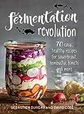 Fermentation Revolution: 70 Easy Recipes for Sauerkraut, Kombucha, Kimchi and More