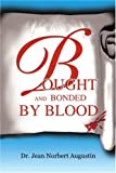 Bought and Bonded by Blood, Jean Norbert Augustin, 0595301754