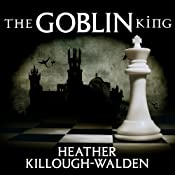 The Goblin King: Kings Series, Book 4 | Heather Killough-Walden
