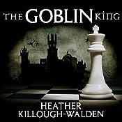The Goblin King : Kings Series, Book 4 | Heather Killough-Walden