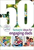 50 Fantastic Ideas for Engaging Dads