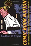 img - for By Bradford W. Wright - Comic Book Nation: The Transformation of Youth Culture in America (8/19/03) book / textbook / text book