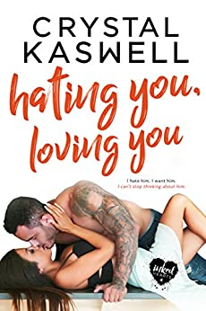 Hating You, Loving You (Inked Hearts Book 4) by [Kaswell, Crystal]