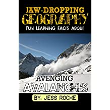 Jaw-Dropping Geography: Fun Learning Facts About Avenging Avalanches: Illustrated Fun Learning For Kids