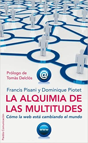 La alquimia de las multitudes/ The Alchemy of Multitude: Como la web esta cambiando el mundo/ How the Web Is Changing the World (Comunicacion ...