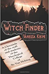 Witch-Finder: A Chronicle Of The Staff And Students Of The Theological College Of St. Van Helsing by Vanessa Knipe (2008-12-26) Paperback