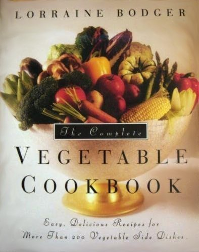 The Complete Vegetable Cookbook: Easy, Delicious Recipes for More Than 200...