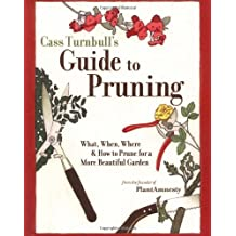 Cass Turnbulls Guide to Pruning: What When Where and How to Prune for a More Beautiful Garden