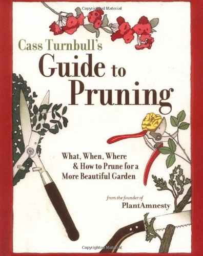 Cass Turnbull's Guide to Pruning: What, When, Where, and How to Prune for a More Beautiful Garden by Brand: Sasquatch Books
