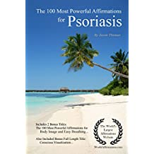 Beating Psoriasis Affirmations | The 100 Most Powerful Affirmations for Beating Psoriasis — With 2 Positive & Affirmative Action Bonus Books on Body Image & Easy Breathing