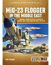 MiG-23 Flogger in the Middle East: Mikoyan i Gurevich MiG-23 in Service in Algeria, Egypt, Iraq, Libya and Syria, 1973-2018 (Volume 12)