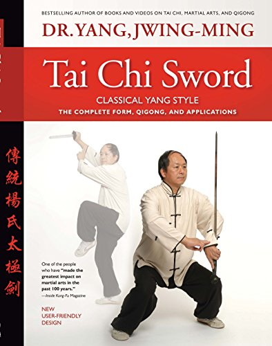 Tai Chi Sword Classical Yang Style: The Complete Form, Qigong, And Applications, Revised