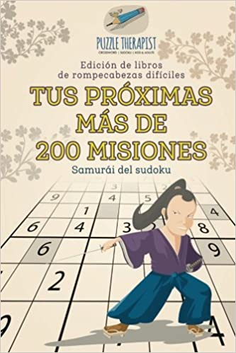 Tus próximas más de 200 misiones   Samurái del sudoku   Edición de libros de rompecabezas difíciles (Spanish Edition): Puzzle Therapist: 9781541946477: ...
