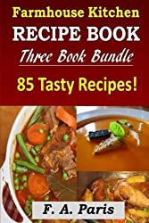 Farmhouse Kitchen Recipe Book: 3 Book Bundle - 85 Tasty Recipes ( B & W )