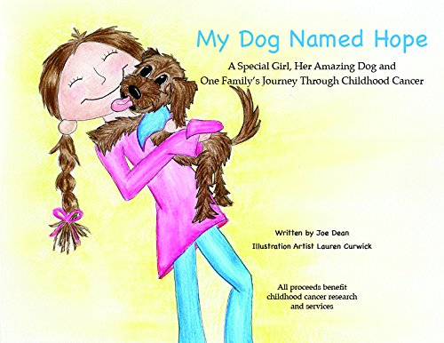 Download My Dog Named Hope - A Special Girl, Her Amazing Dog and One Family's Journey Through Childhood Cancer pdf
