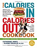 img - for The Calories In, Calories Out Cookbook: 200 Everyday Recipes That Take the Guesswork Out of Counting Calories Plus, the Exercise It Takes to Burn Them Off book / textbook / text book