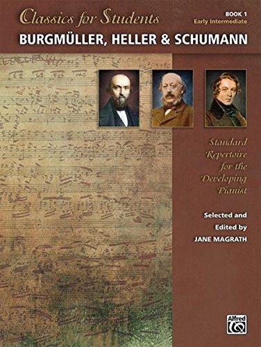 Classics for Students -- Burgmüller, Heller & Schumann, Bk 1: Standard Repertoire for the Developing Pianist