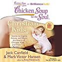 Chicken Soup for the Soul: Christian Kids - Stories to Inspire, Amuse, and Warm the Hearts of Christian Kids and Their Parents Audiobook by Jack Canfield, Mark Victor Hansen, Amy Newmark Narrated by Tanya Eby, Patrick Lawlor