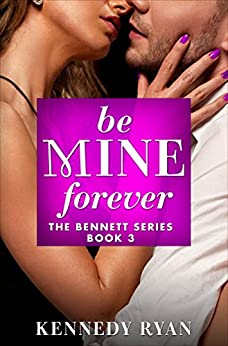 Be Mine Forever (The Bennett Series Book 3) by [Ryan, Kennedy]