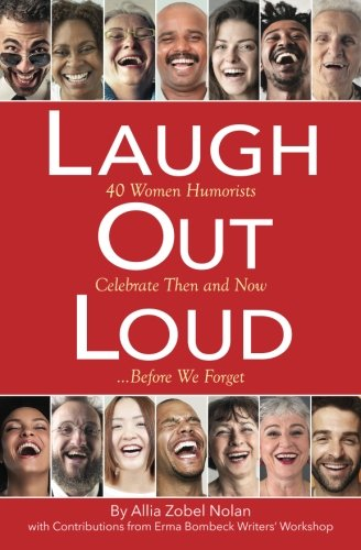 Laugh Out Loud: 40 Women Humorists Celebrate Then and Now...Before We Forget