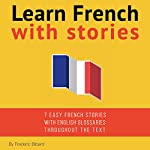 Learn French with Stories: 7 Short Stories for Beginner and Intermediate Students | Frédéric Bibard
